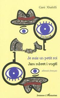Je suis un petit roi : poèmes = Jam mbret i vogël