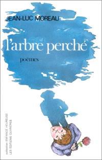 L'Arbre perché : poèmes