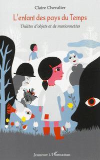 L'enfant des pays du Temps : théâtre d'objets et de marionnettes