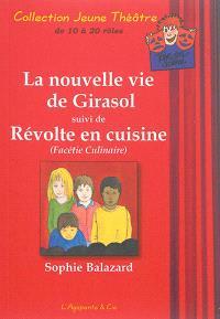 La nouvelle vie de Girasol; Suivi de Révolte en cuisine : facétie culinaire