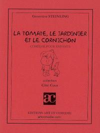 La tomate, le jardinier et le cornichon : comédie pour enfants