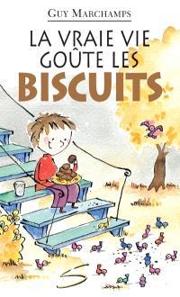 La vraie vie goûte les biscuits  : un recueil de poèmes
