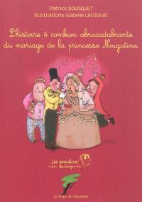 Les aventures du roi Bouledegomme, L'histoire ô combien abracadabrante du mariage de la princesse Nougatine