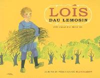 Lois dau Lemosin : pitit paysan dau secle 19 = Louis du Limousin : petit paysan du 19e siècle