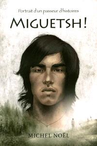 Miguetsh!  : portrait d'un passeur d'histoires