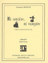 Ni sorcière, ni vampire : farce moyenâgeuse