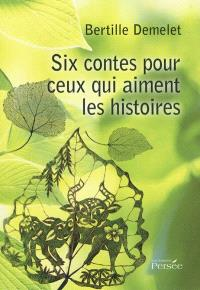 Six contes pour ceux qui aiment les histoires : recueil