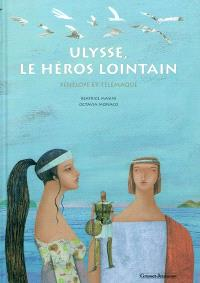 Ulysse, le héros lointain : Pénélope et Télémaque