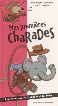 Mes premières charades : pour jouer avec les syllabes et les mots