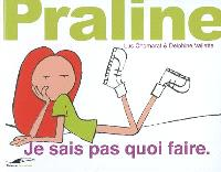Praline. Volume 2007, Je sais pas quoi faire