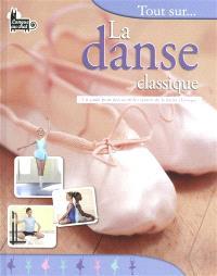 Tout sur... la danse classique : un guide pour découvrir les secrets de la danse classique