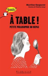 A table ! : petite philosophie du repas