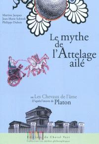 Le mythe de l'attelage ailé ou Les chevaux de l'âme : adapté de l'oeuvre de Platon, Phèdre 246a-249b