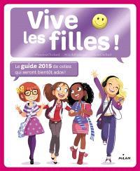 Vive les filles ! : le guide 2015 de celles qui seront bientôt ados !