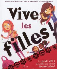 Vive les filles ! : le guide de celles qui seront bientôt ados !