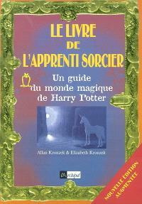 Le livre de l'apprenti sorcier : un guide du monde magique de Harry Potter. Suivi de Du livre au film