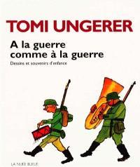 A la guerre comme à la guerre : dessins et souvenirs d'enfance
