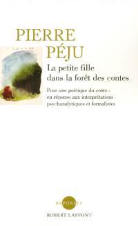 La petite fille dans la forêt des contes : pour une poétique du conte : en réponse aux interprétations psychanalytiques et formalistes