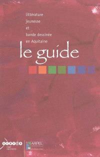 Le guide : littérature jeunesse et bande dessinée en Aquitaine