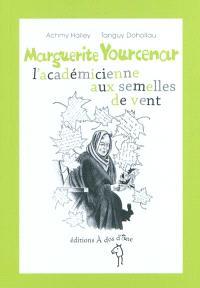 Marguerite Yourcenar, l'académicienne aux semelles de vent