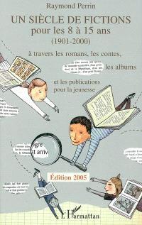 Un siècle de fictions pour les 8 à 15 ans (1901-2000) : à travers les romans, les contes, les albums et les publications pour la jeunesse