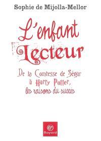 L'enfant lecteur : de la comtesse de Ségur à Harry Potter, les raisons du succès
