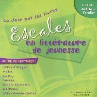 Escales en littérature de jeunesse. Volume 1, Du bébé à l'écolier : guide de lectures