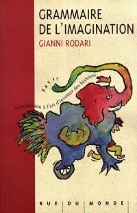 Grammaire de l'imagination : introduction à l'art d'inventer des histoires