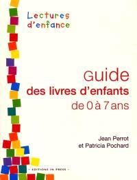 Guide des livres d'enfants. Volume 1, Guide des livres d'enfants de 0 à 7 ans