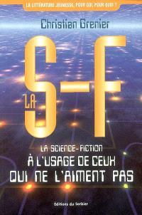 La SF : la science-fiction à l'usage de ceux qui ne l'aiment pas