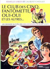 Le Club des Cinq, Fantômette, Oui-Oui et les autres... : les grands succès des Bibliothèques Rose et Verte
