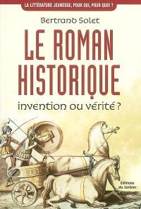 Le roman historique : invention ou vérité ?