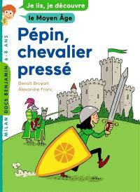 Pépin, chevalier pressé : je lis, je découvre le Moyen Age, 6-8 ans