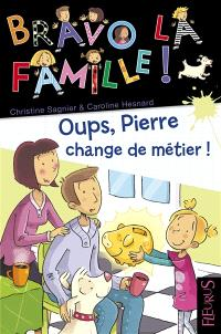 Bravo la famille !. Volume 22, Oups, Pierre change de métier !