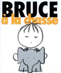 Bruce. Volume 2, Bruce à la chasse
