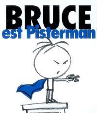 Bruce. Volume 3, Bruce est Pisterman