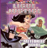 Ligue de justice. Volume 2005, Météorite noire