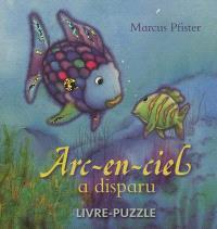 Arc-en-ciel a disparu : livre-puzzle