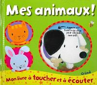 Mes animaux ! : mon livre à toucher et à écouter