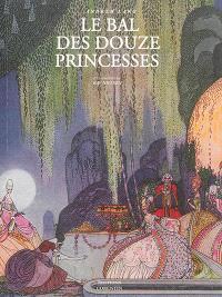 Le bal des douze princesses : et autres contes