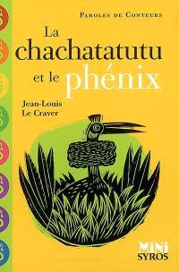 Le chachatatutu et le phénix