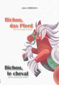 Bichou : das Pferd, das nicht lügen konnte = Bichou : le cheval qui ne savait pas mentir