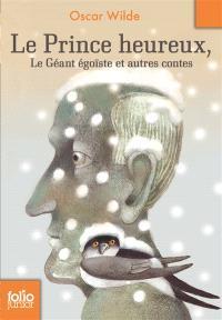 Le prince heureux; Le géant égoïste : et autres contes