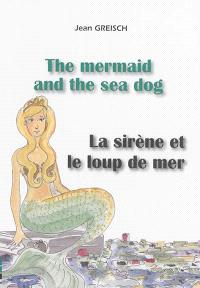 The mermaid and the sea dog = La sirène et le loup de mer
