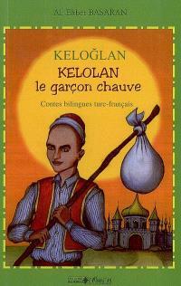 Keloglan = Kelolan, le garçon chauve : contes populaires de Turquie