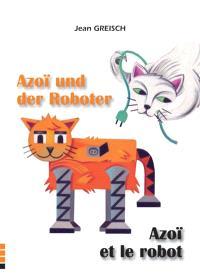 Azoï und der Roboter = Azoï et le robot