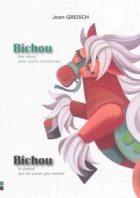 Bichou : the horse who could not tell lies = Bichou : le cheval qui ne savait pas mentir