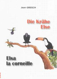 Die Krähe Else im Vogelparadies : eine ornithologische Fabel = Elsa la corneille au paradis des oiseaux : une fable ornithologique