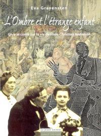 L'ombre et l'étrange enfant : un vrai conte sur la vie de Hans Christian Andersen