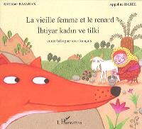 La vieille femme et le renard = Ihtiyar kadin ve tilki : conte bilingue turc-français